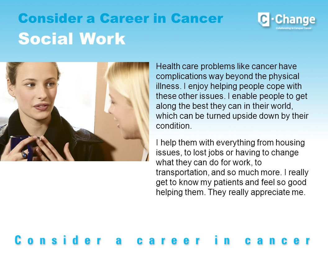 Consider a Career in Cancer Social Work Health care problems like cancer have complications way beyond the physical illness.