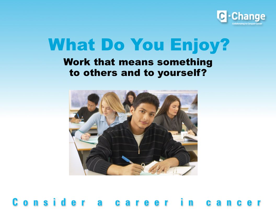 What Do You Enjoy Work that means something to others and to yourself