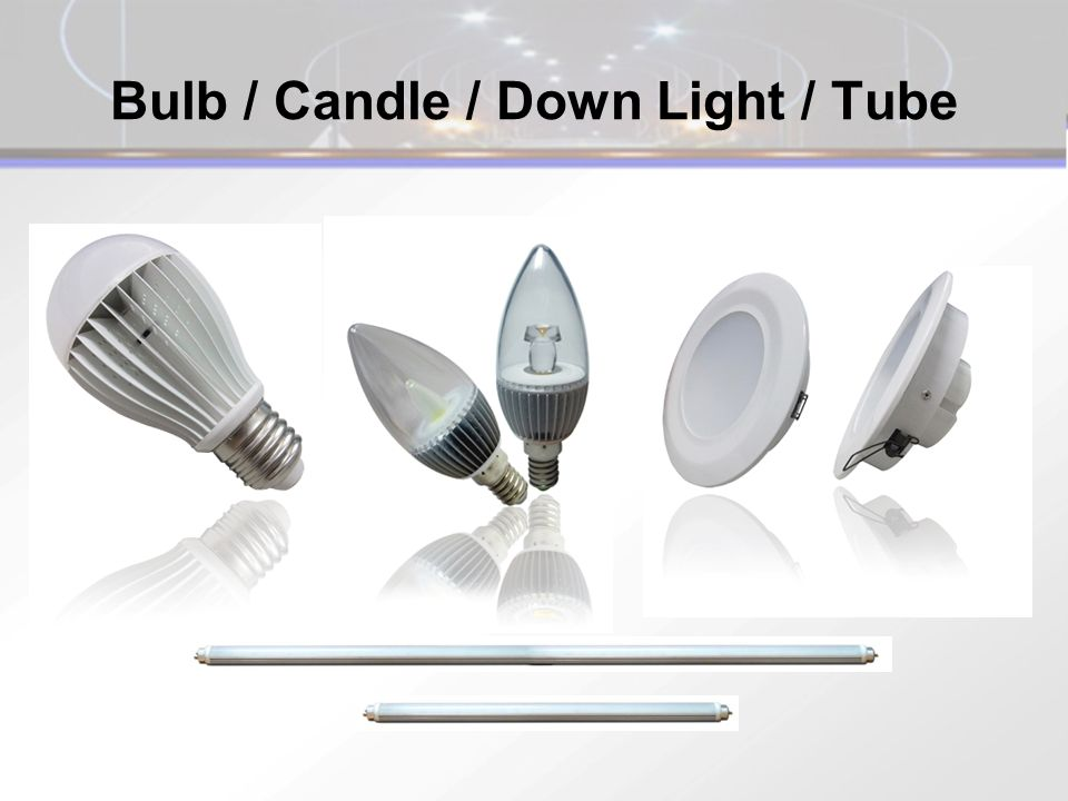 Bulb / Candle / Down Light / Tube