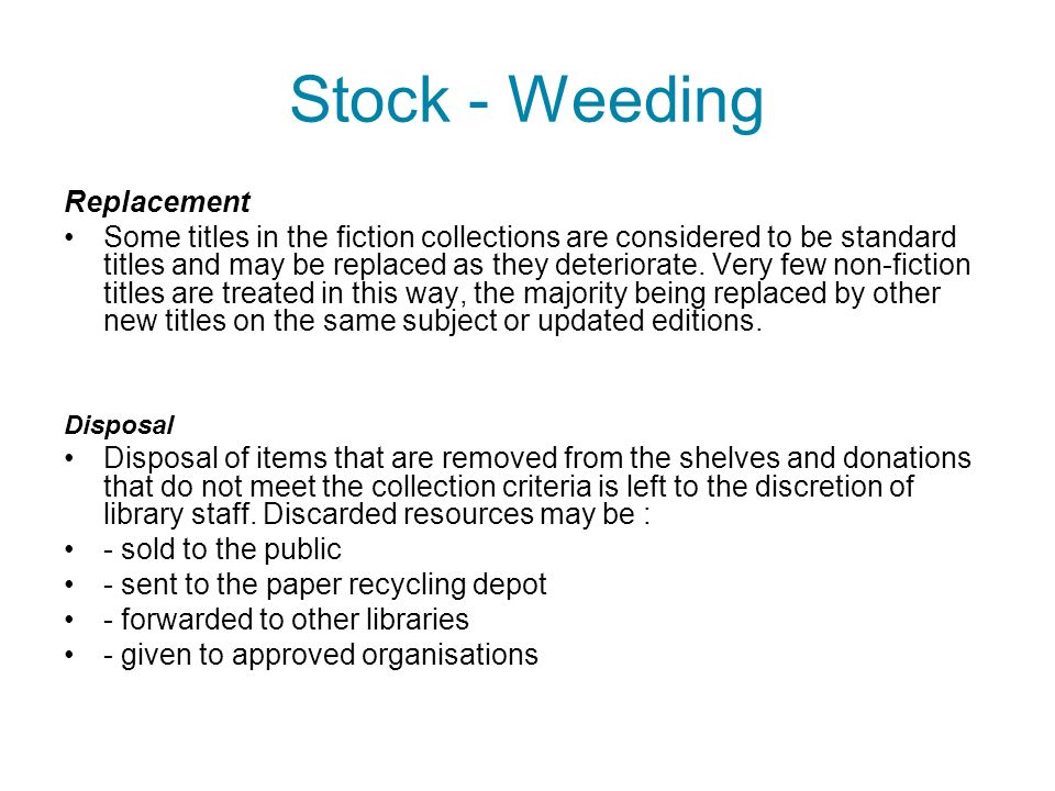 Stock - Weeding Replacement Some titles in the fiction collections are considered to be standard titles and may be replaced as they deteriorate.