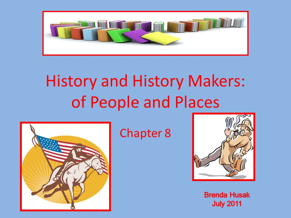 History and History Makers: of People and Places Chapter 8