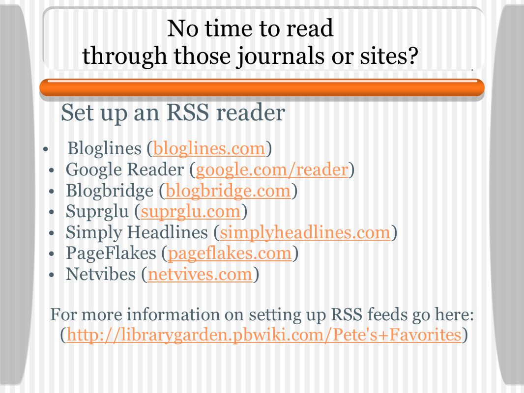No time to read through those journals or sites.
