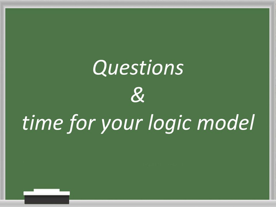 Questions & time for your logic model