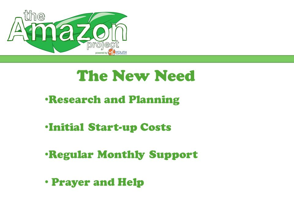 The New Need Research and Planning Initial Start-up Costs Regular Monthly Support Prayer and Help