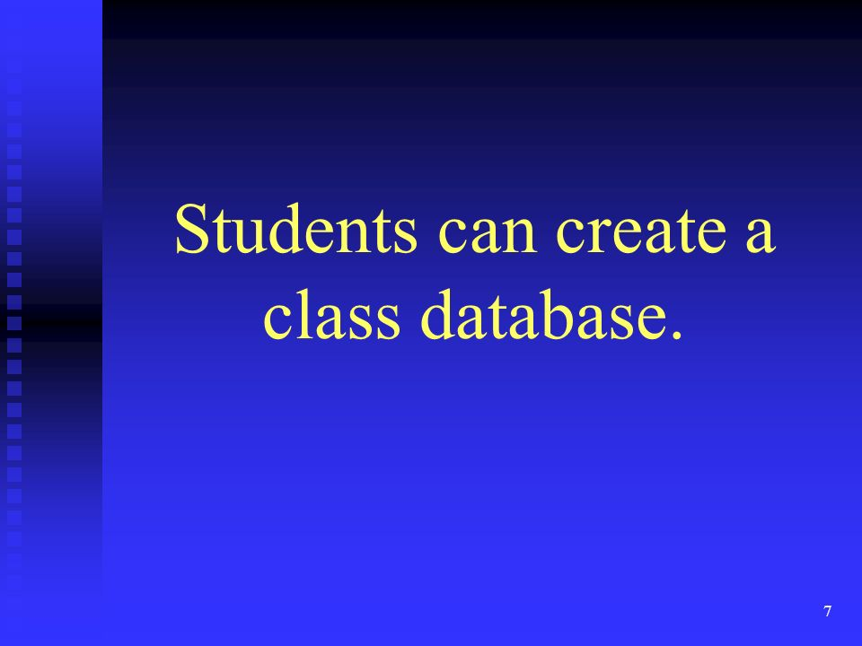 7 Students can create a class database.