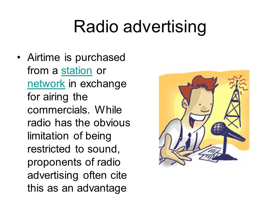 Radio advertising Airtime is purchased from a station or network in exchange for airing the commercials.