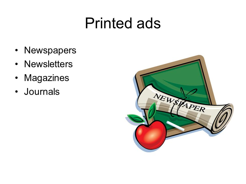 Printed ads Newspapers Newsletters Magazines Journals