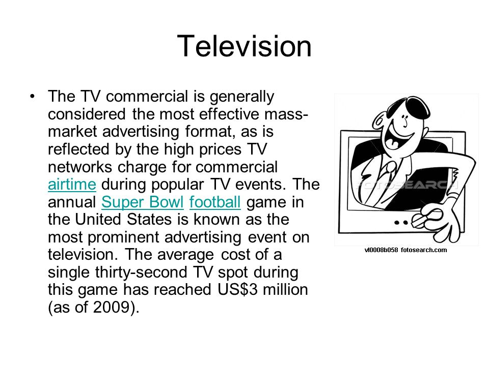 Television The TV commercial is generally considered the most effective mass- market advertising format, as is reflected by the high prices TV networks charge for commercial airtime during popular TV events.