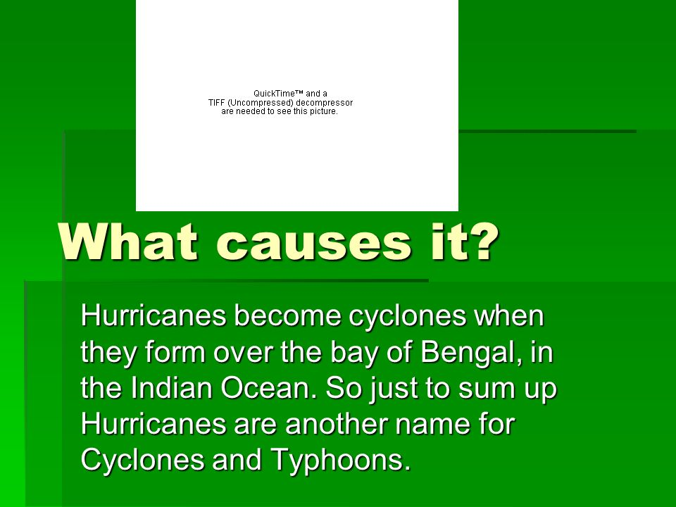 Danger Cyclones they are so d angerous they can rip roofs off houses and cause floods and land slides.