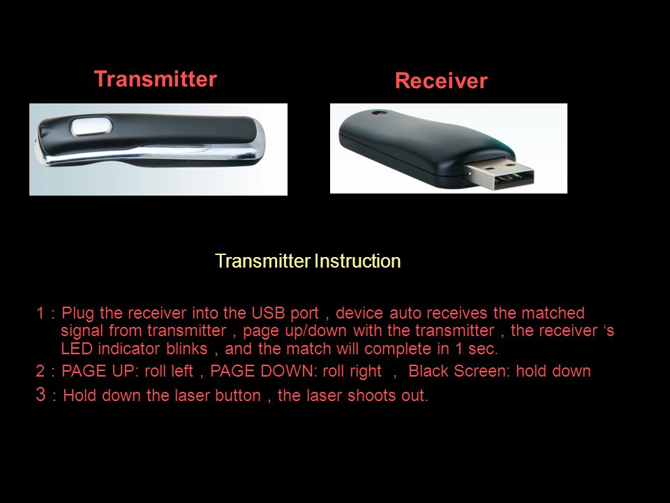 Receiver 1 Plug the receiver into the USB port device auto receives the matched signal from transmitter page up/down with the transmitter the receiver s LED indicator blinks and the match will complete in 1 sec.