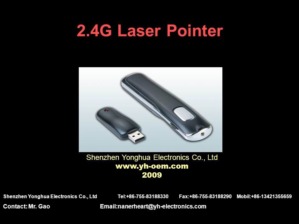 2.4G Laser Pointer Shenzhen Yonghua Electronics Co., Ltd Shenzhen Yonghua Electronics Co., Ltd Tel: Fax: Mobil: Contact: Mr.