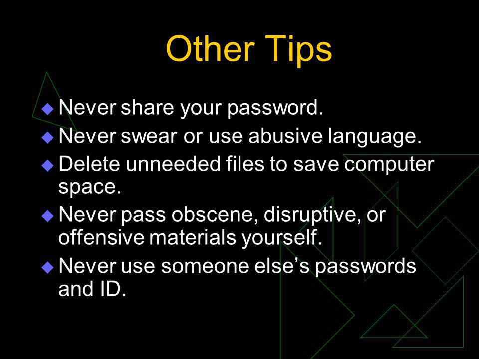 Other Tips Never share your password. Never swear or use abusive language.