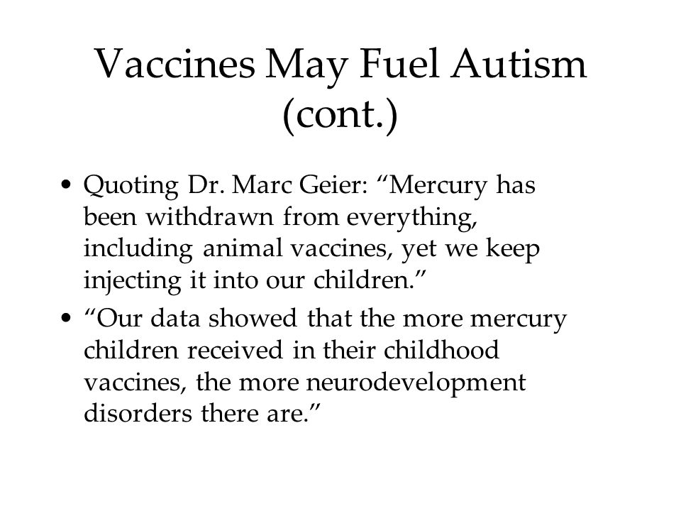 Vaccines May Fuel Autism (cont.) Quoting Dr.