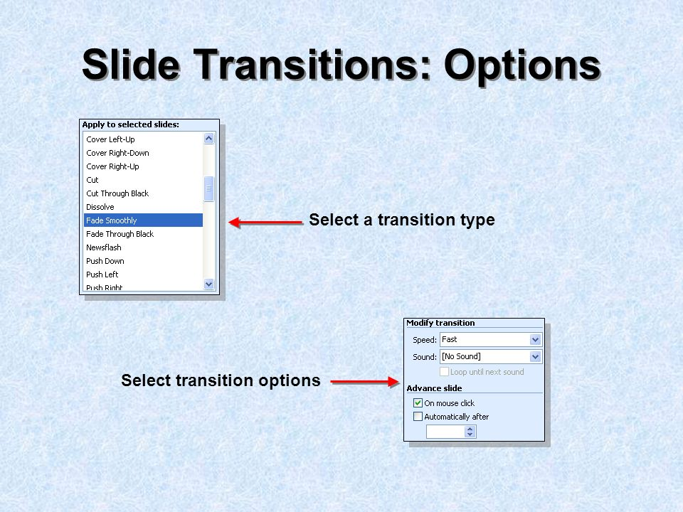 Slide Transitions: Options Select a transition type Select transition options