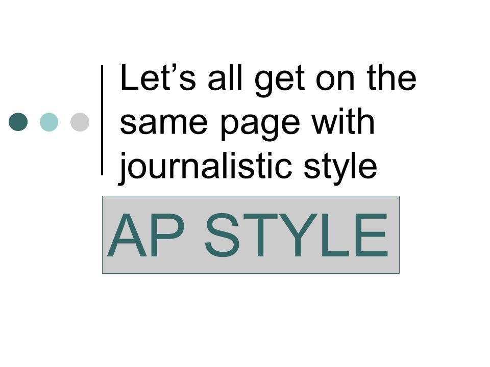 Lets all get on the same page with journalistic style AP STYLE