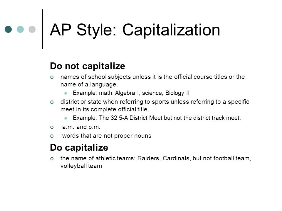 AP Style: Capitalization Do not capitalize names of school subjects unless it is the official course titles or the name of a language.