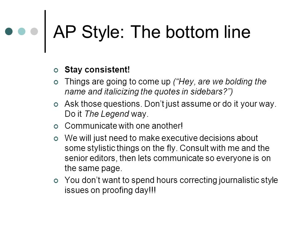 AP Style: The bottom line Stay consistent.