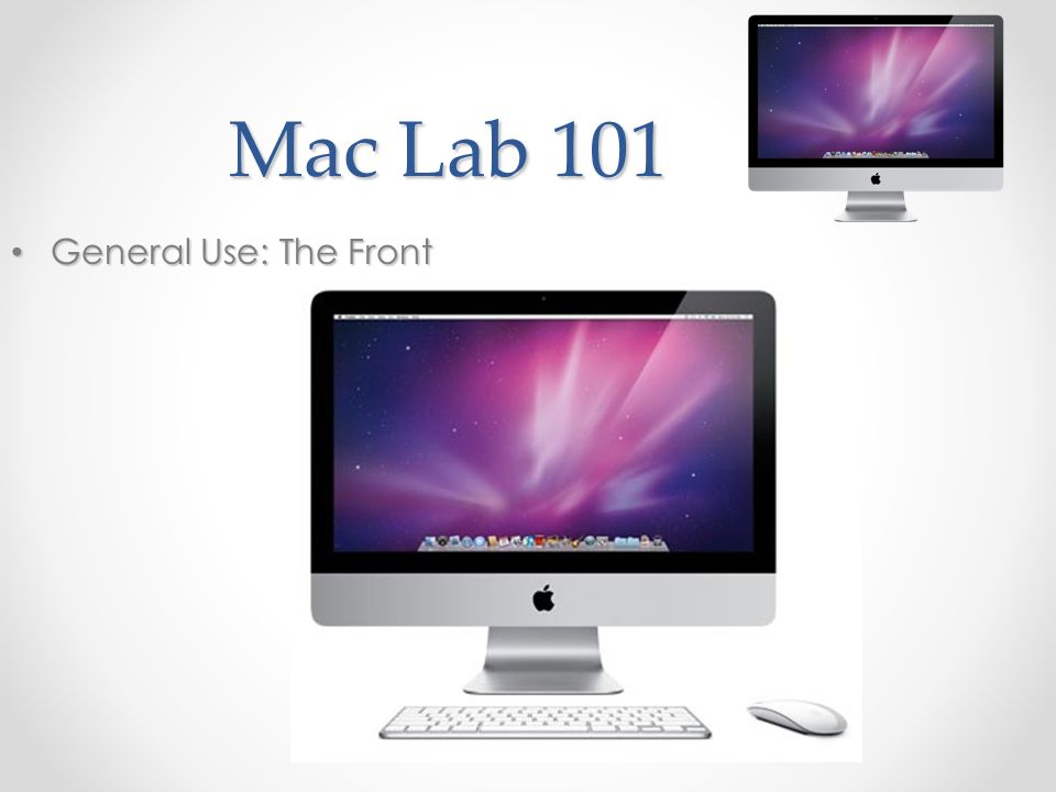 Mac Lab 101 General Use: The Front General Use: The Front