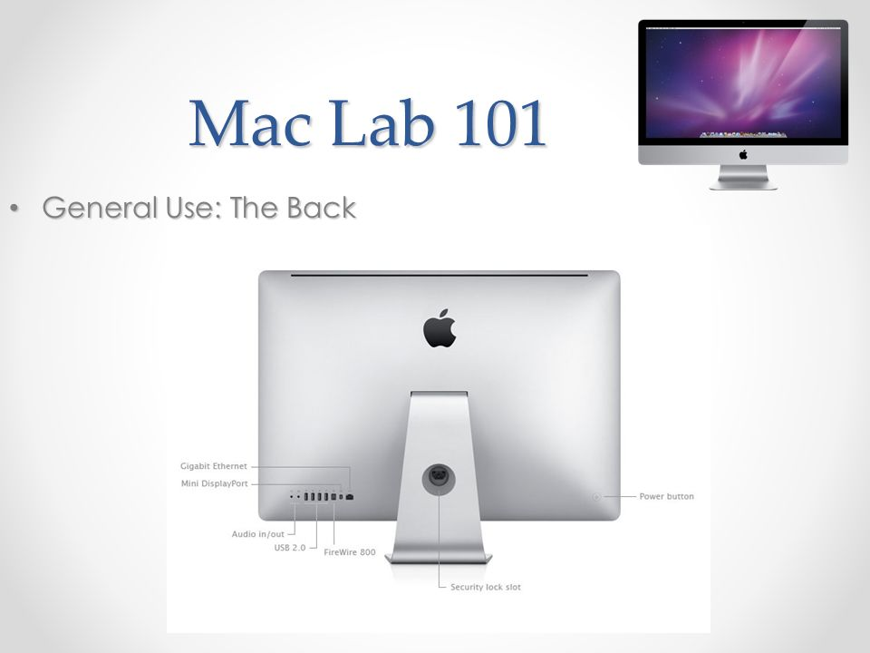 Mac Lab 101 General Use: The Back General Use: The Back