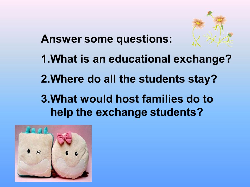 Answer some questions: 1.What is an educational exchange.
