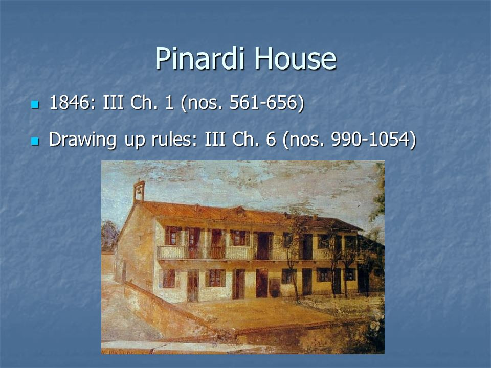 Pinardi House 1846: III Ch. 1 (nos ) Drawing up rules: III Ch. 6 (nos )