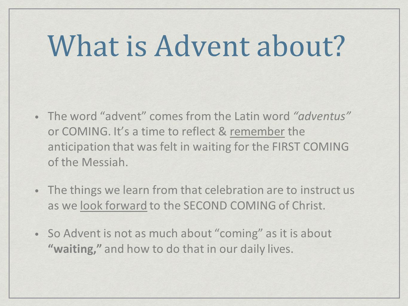 What is Advent about. The word advent comes from the Latin word adventus or COMING.