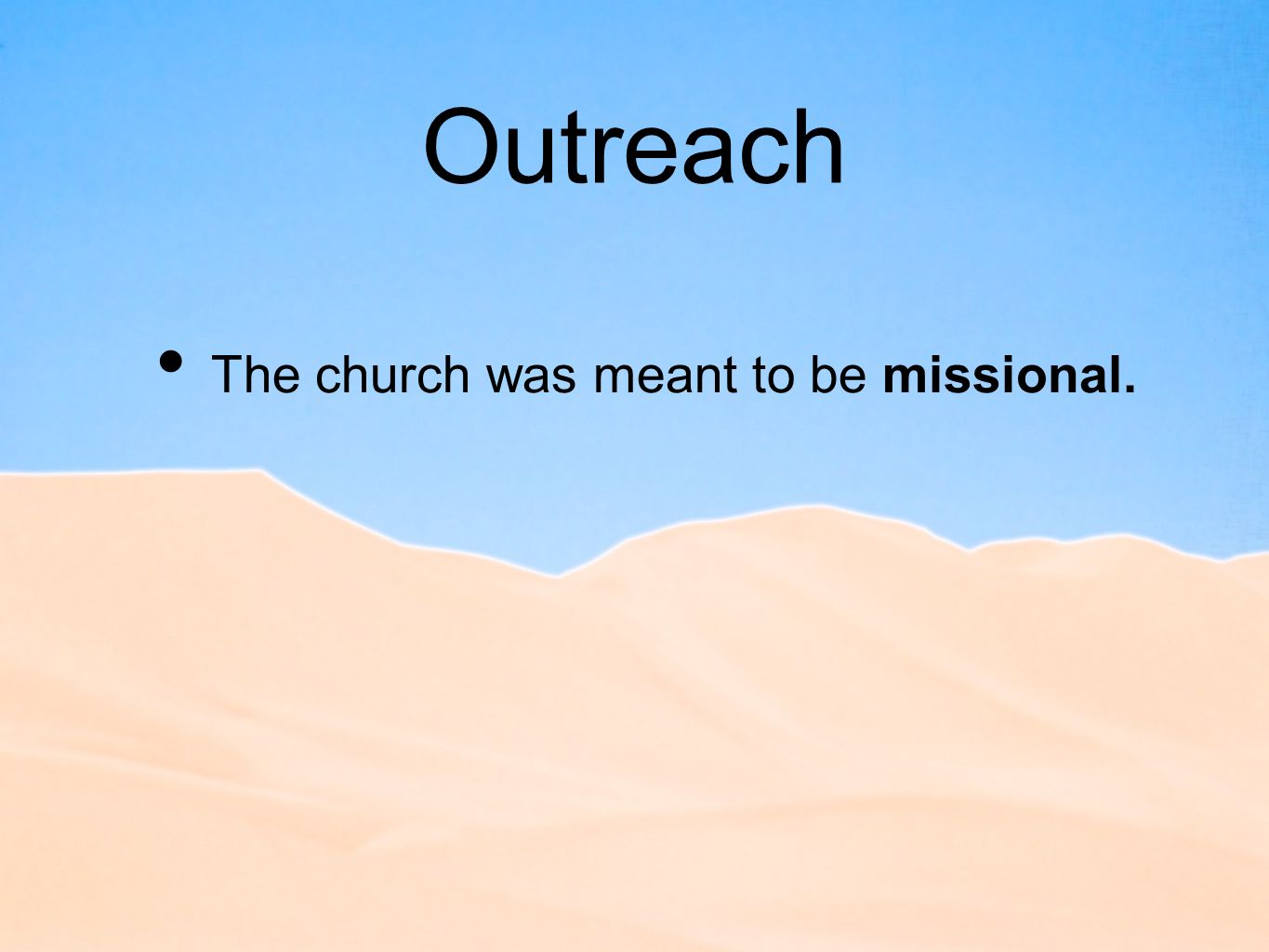 Outreach The church was meant to be missional.