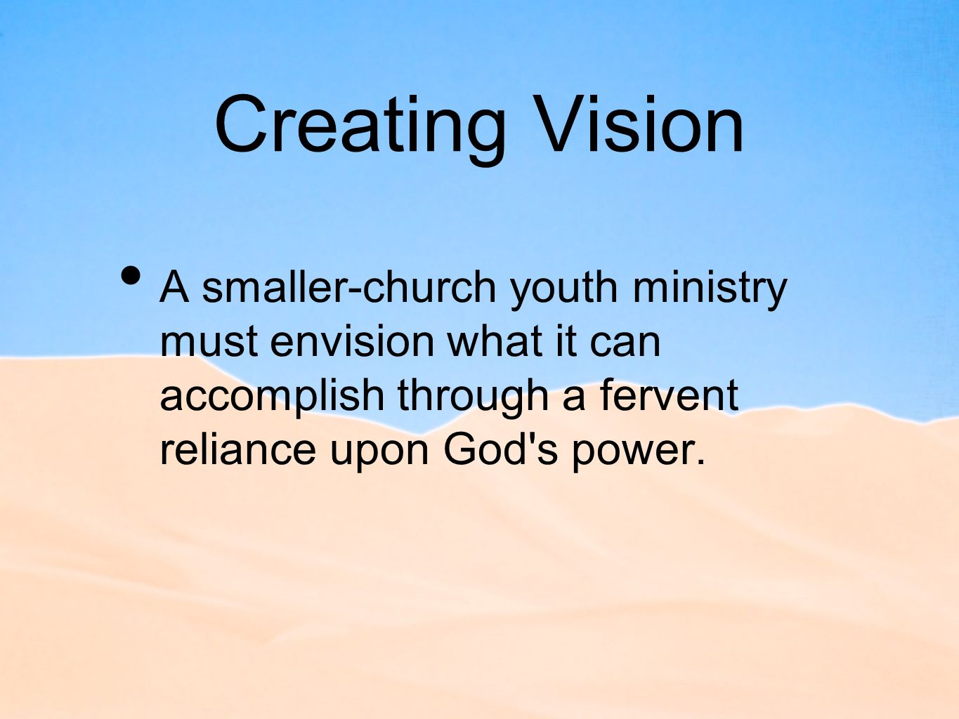 Creating Vision A smaller-church youth ministry must envision what it can accomplish through a fervent reliance upon God s power.