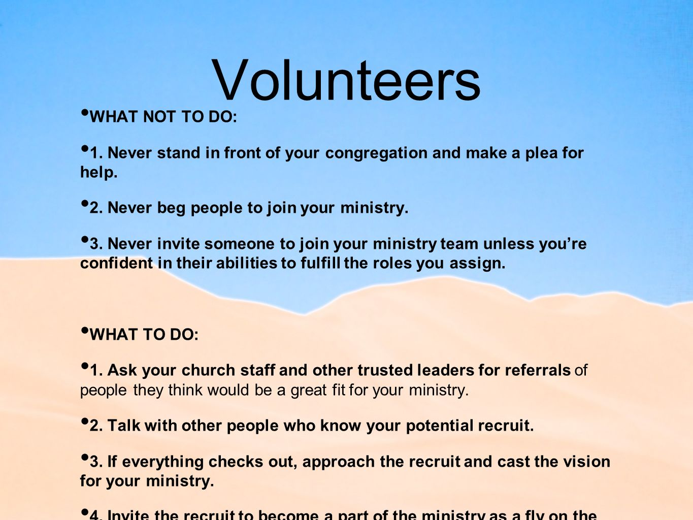 Volunteers WHAT NOT TO DO: 1. Never stand in front of your congregation and make a plea for help.