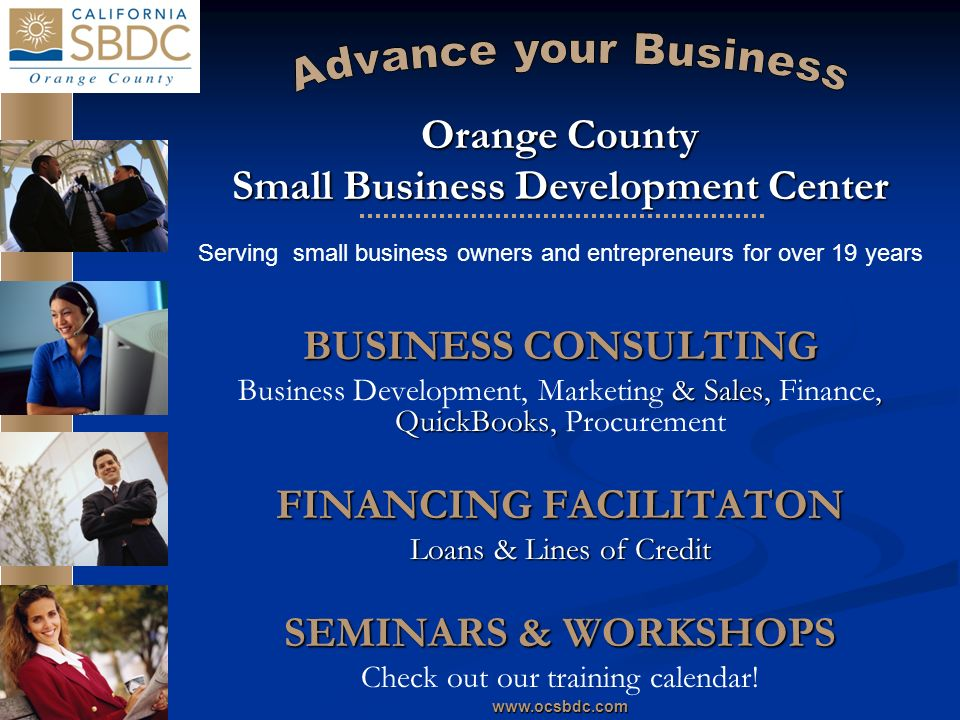 Orange County Small Business Development Center Serving small business owners and entrepreneurs for over 19 years BUSINESS CONSULTING & Sales,, QuickBooks, Business Development, Marketing & Sales, Finance, QuickBooks, Procurement FINANCING FACILITATON Loans & Lines of Credit SEMINARS & WORKSHOPS Check out our training calendar!