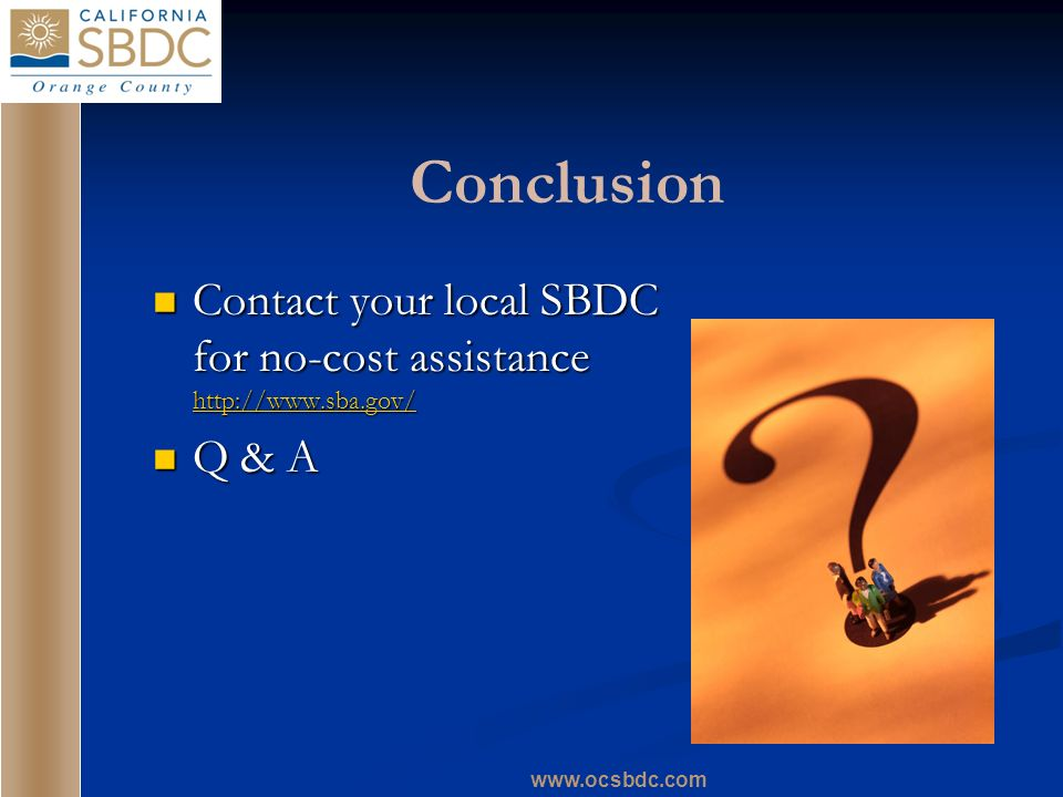 Conclusion Contact your local SBDC for no-cost assistance   Contact your local SBDC for no-cost assistance     Q & A Q & A