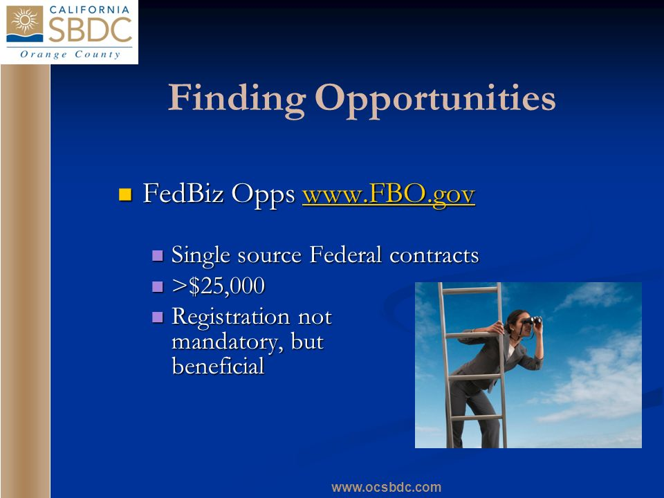 Finding Opportunities FedBiz Opps   FedBiz Opps   Single source Federal contracts Single source Federal contracts >$25,000 >$25,000 Registration not mandatory, but beneficial Registration not mandatory, but beneficial