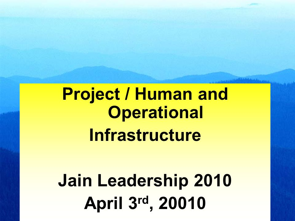 2 Project / Human and Operational Infrastructure Jain Leadership 2010 April 3 rd, 20010
