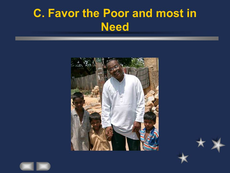 C. Favor the Poor and most in Need