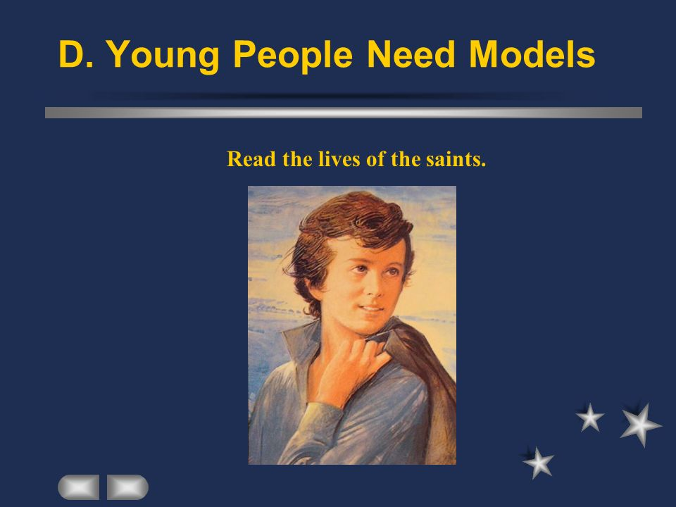 D. Young People Need Models Read the lives of the saints.