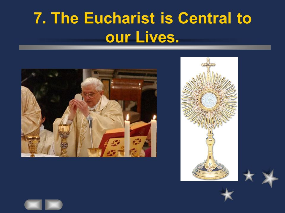 7. The Eucharist is Central to our Lives.