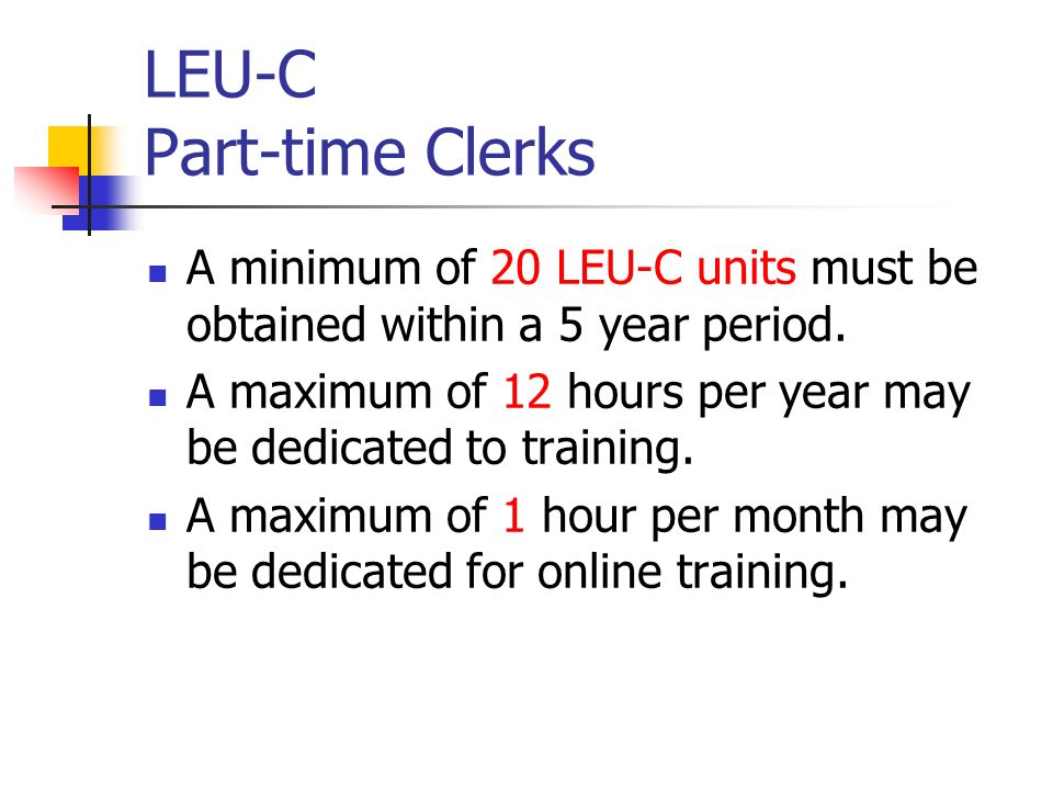 LEU-C Part-time Clerks A minimum of 20 LEU-C units must be obtained within a 5 year period.