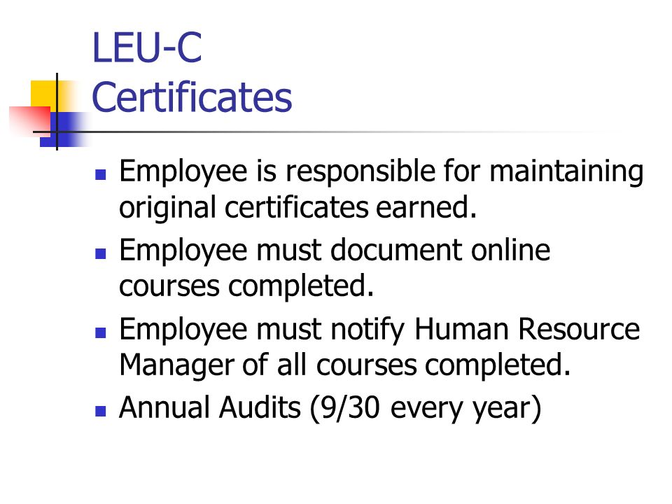 LEU-C Certificates Employee is responsible for maintaining original certificates earned.