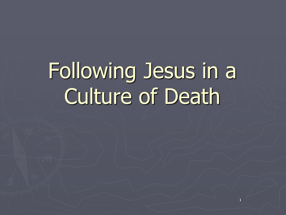 1 Following Jesus in a Culture of Death