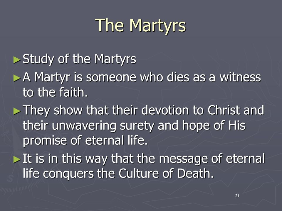 21 The Martyrs Study of the Martyrs Study of the Martyrs A Martyr is someone who dies as a witness to the faith.