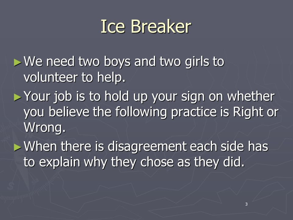 3 Ice Breaker We need two boys and two girls to volunteer to help.