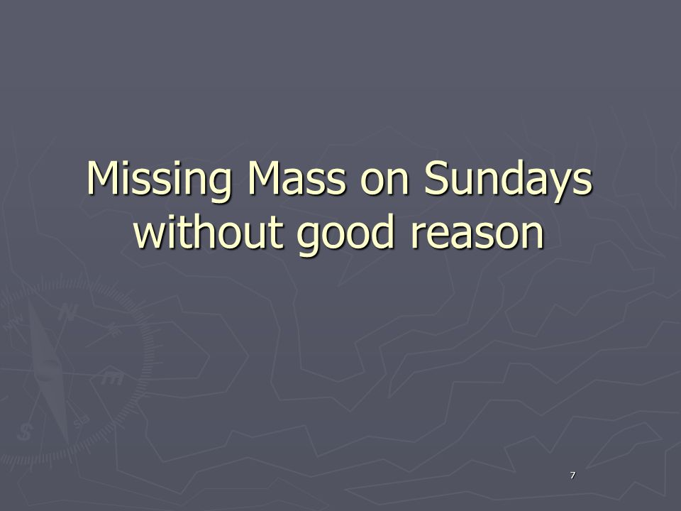 7 Missing Mass on Sundays without good reason