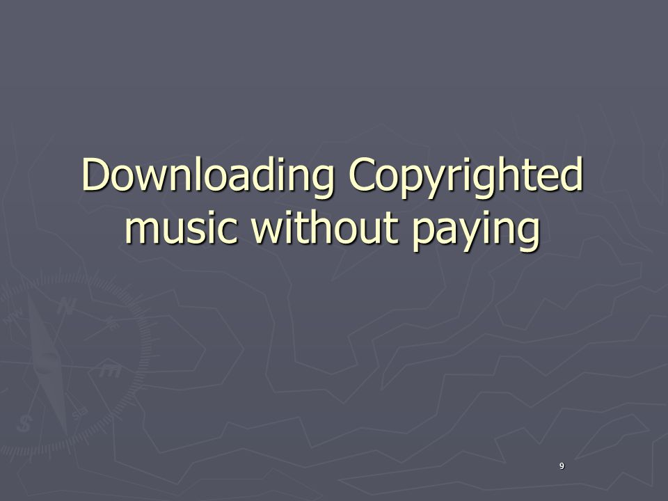 9 Downloading Copyrighted music without paying