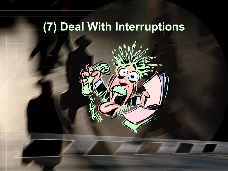 (7) Deal With Interruptions