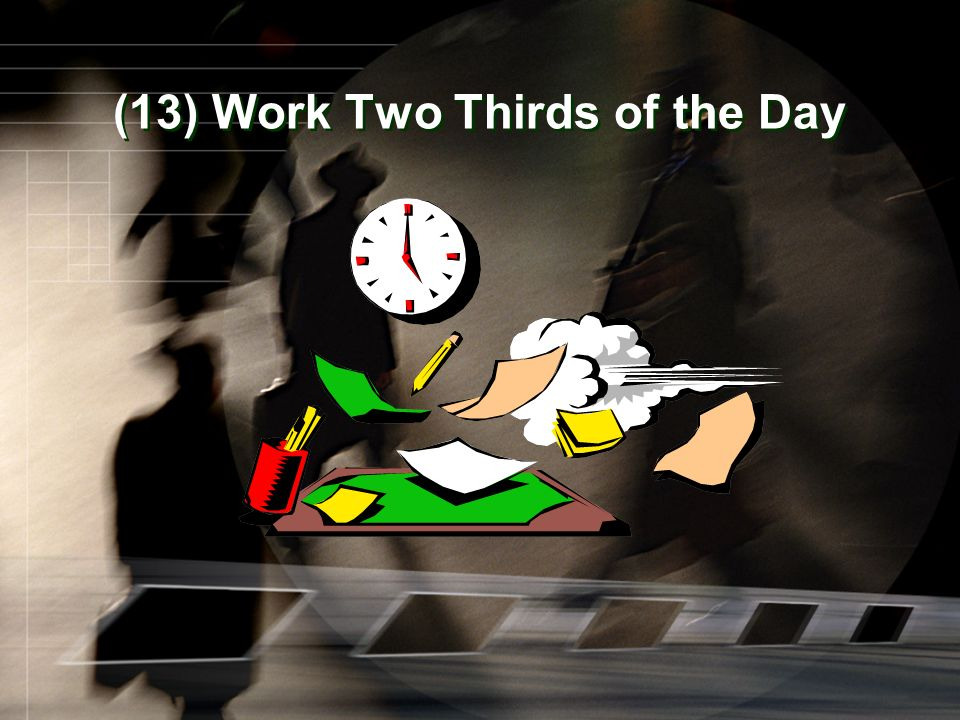 (13) Work Two Thirds of the Day