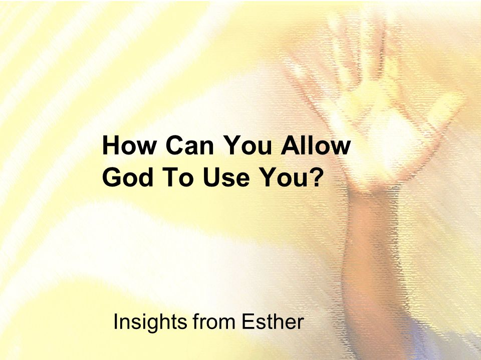 How Can You Allow God To Use You Insights from Esther