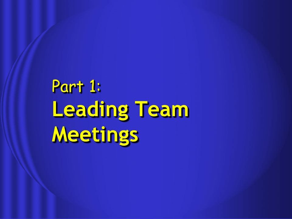 Part 1: Leading Team Meetings