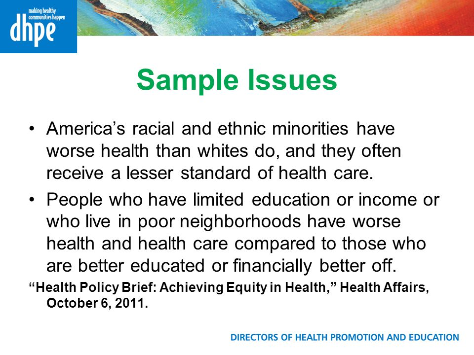 Sample Issues Americas racial and ethnic minorities have worse health than whites do, and they often receive a lesser standard of health care.