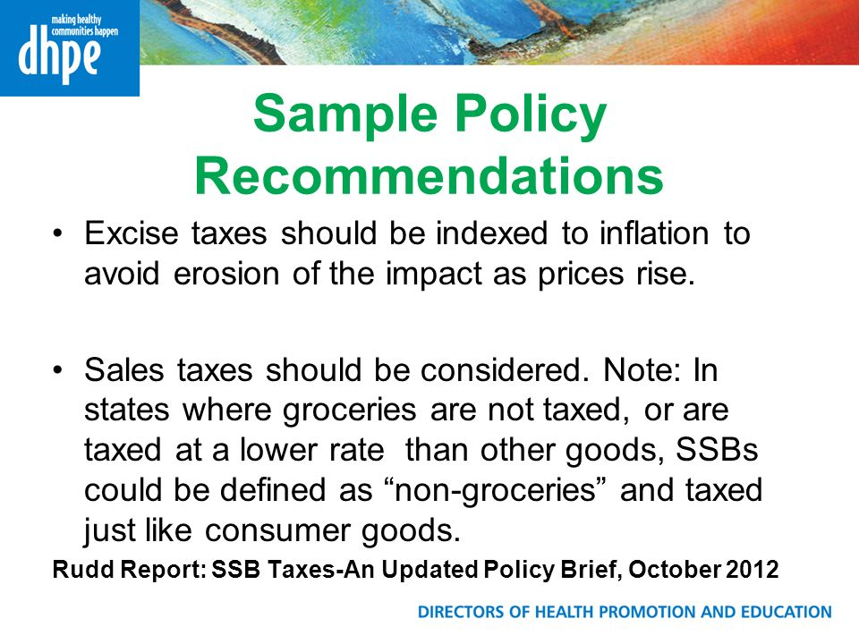 Sample Policy Recommendations Excise taxes should be indexed to inflation to avoid erosion of the impact as prices rise.
