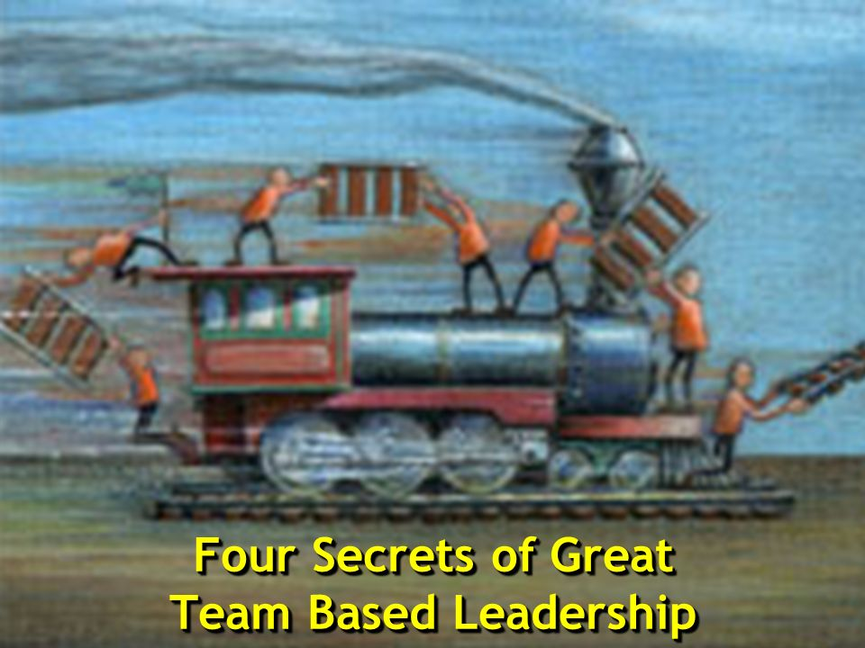 Four Secrets of Great Team Based Leadership
